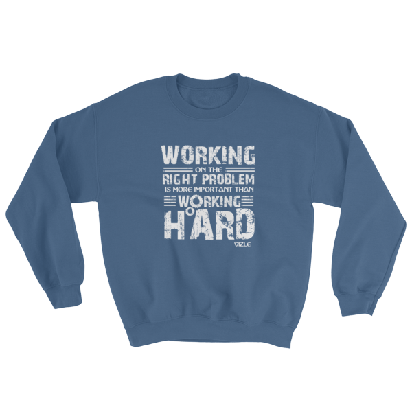 """Working on the Right Problem is More Important Than Working Hard"" Sweatshirt (Indigo Blue)"