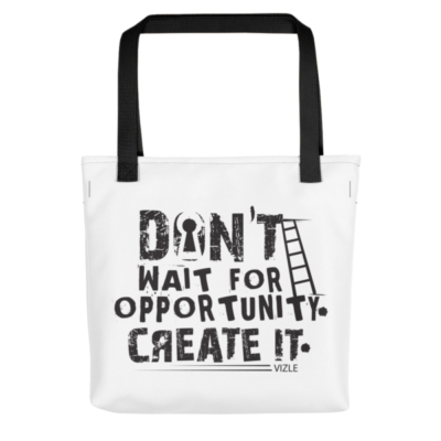 """Don't Wait for Opportunity, Create It"" Tote Bag (Black Handle)"