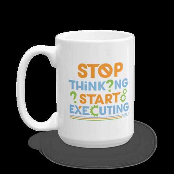 """Stop Thinking, Start Executing"" Mug (15oz)"