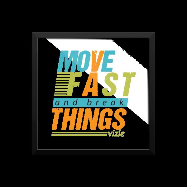 """Move Fast & Break Things"" Framed Poster"