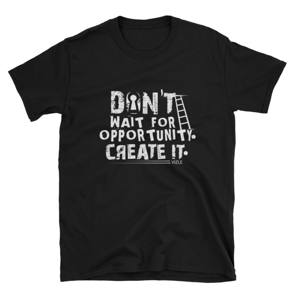 """Don't Wait for Opportunity, Create It"" T-Shirt (Black)"