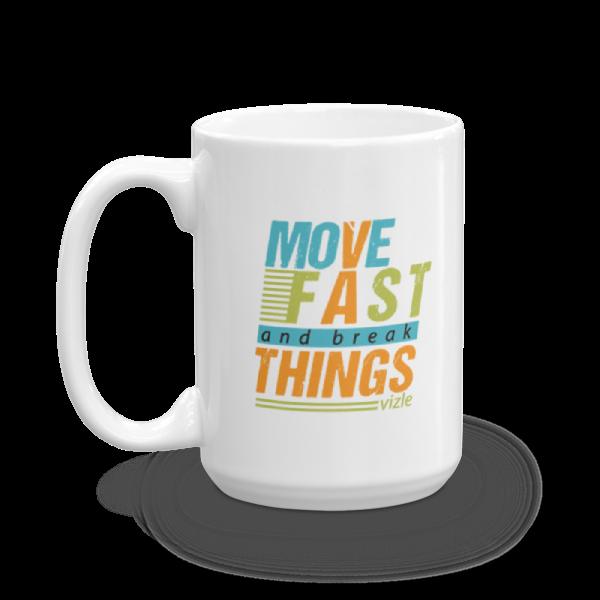 """""""Move Fast & Break Things"""" Mug (15oz)"""