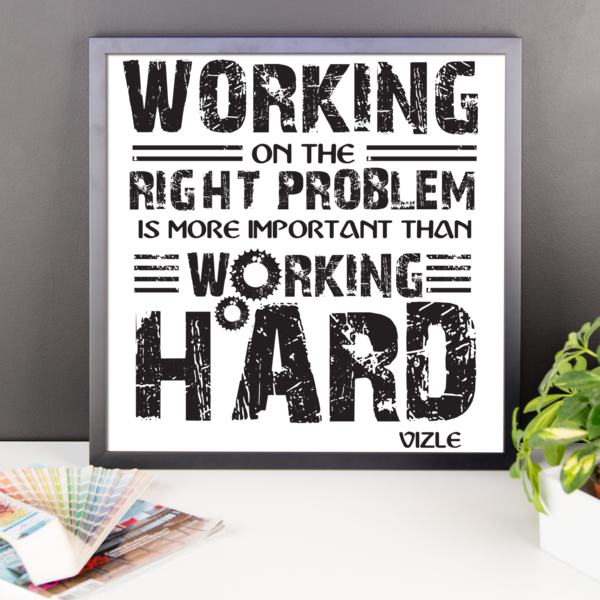 """Working on the Right Problem is More Important Than Working Hard"" Framed Poster"