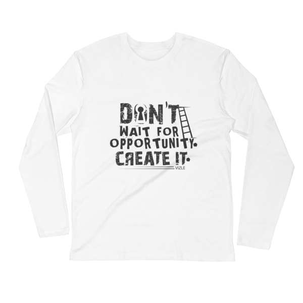 """""""Don't Wait Opportunity, Create It"""" Long Sleeve T-Shirt (White)"""