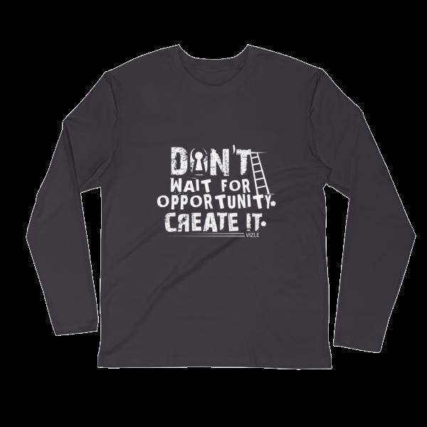 """""""Don't Wait Opportunity, Create It"""" Long Sleeve T-Shirt (Heavy Metal)"""