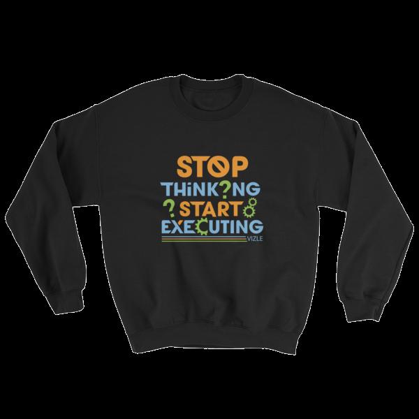 """""""Stop Thinking, Start Executing"""" Sweatshirt (Black)"""