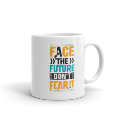 """Face the Future, Don't Fear It"" Mug"