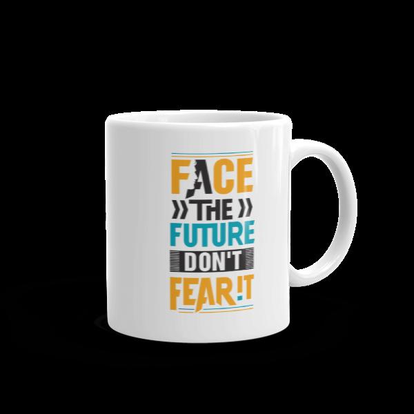 """""""Face the Future, Don't Fear It"""" Mug"""