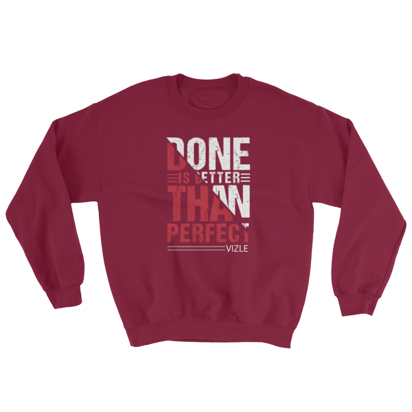 """Done is Better Than Perfect"" Sweatshirt (Maroon)"