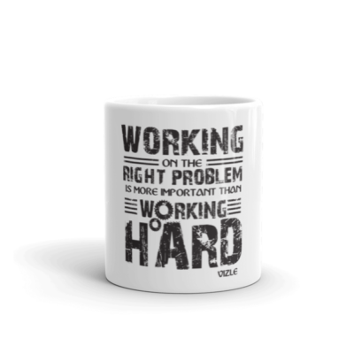 """Working on the Right Problem is More Important Than Working Hard"" Mug (11oz)"