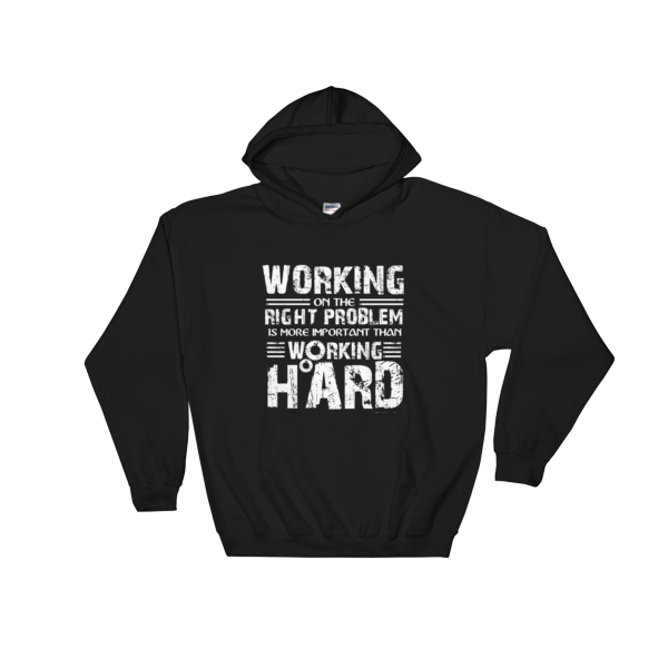 """Working on the Right Problem is More Important Than Working Hard"" Hooded Sweatshirt (Black)"