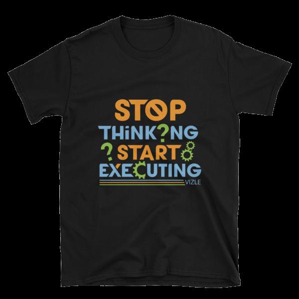 """Stop Thinking, Start Executing"" T-Shirt (Black)"