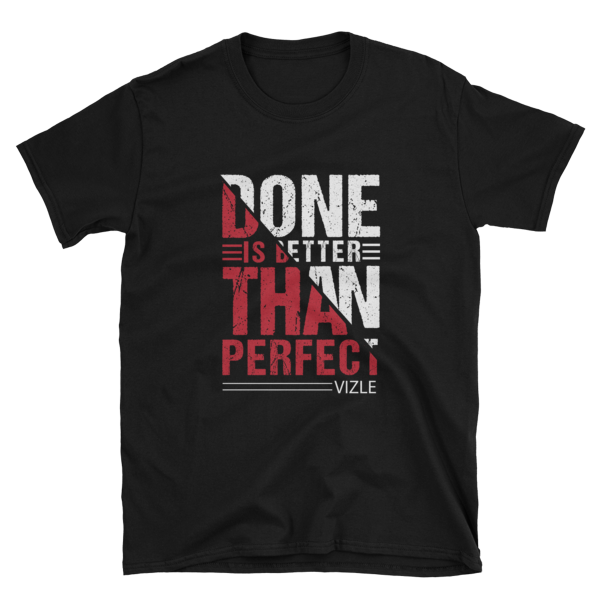 """Done is Better Than Perfect"" T-Shirt (Black)"