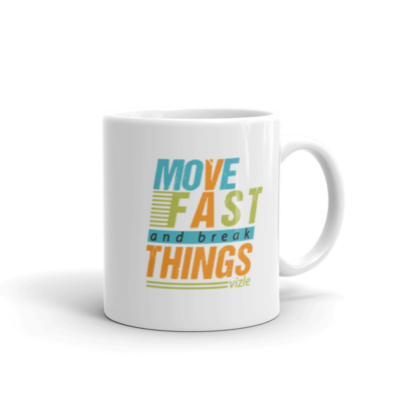 """Move Fast & Break Things"" Mug (11oz)"