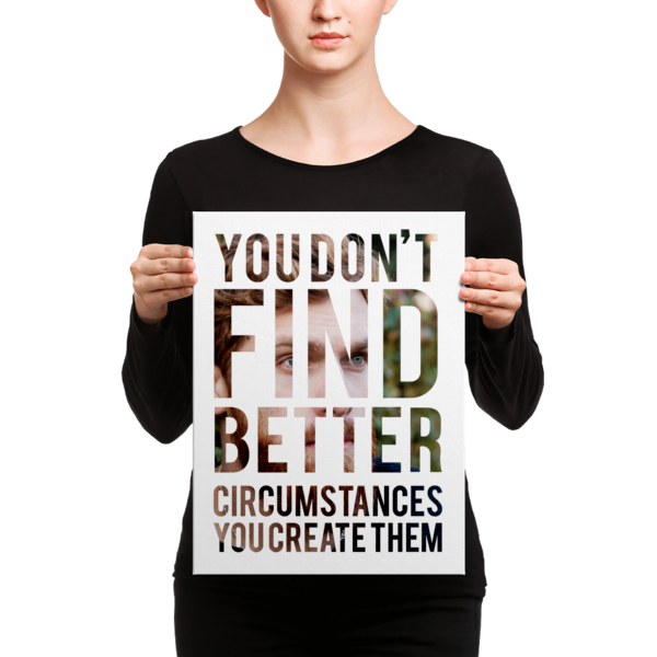 """""""You Don't Find Better Circumstances, You Create Them"""" Canvas"""