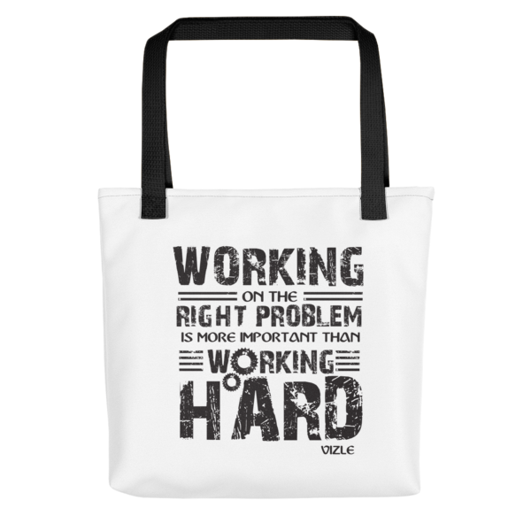 """Working on the Right Problem is More Important Than Working Hard"" Tote Bag (Black Handle)"