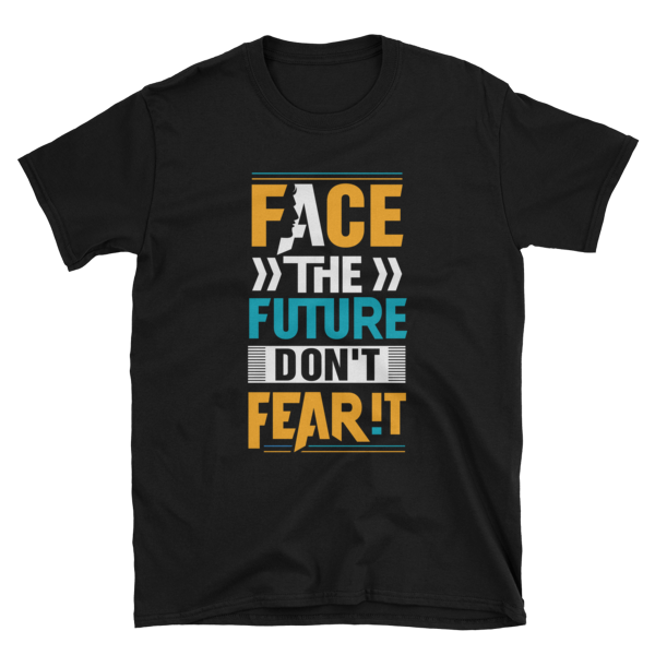 """Face the Future, Don't Fear It"" White T-Shirt (Black)"