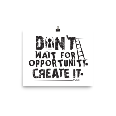 """Don't Wait for Opportunity, Create It"" Poster"