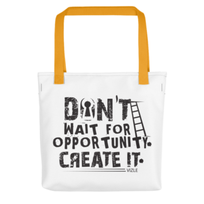 """Don't Wait for Opportunity, Create It"" Tote Bag (Yellow Handle)"