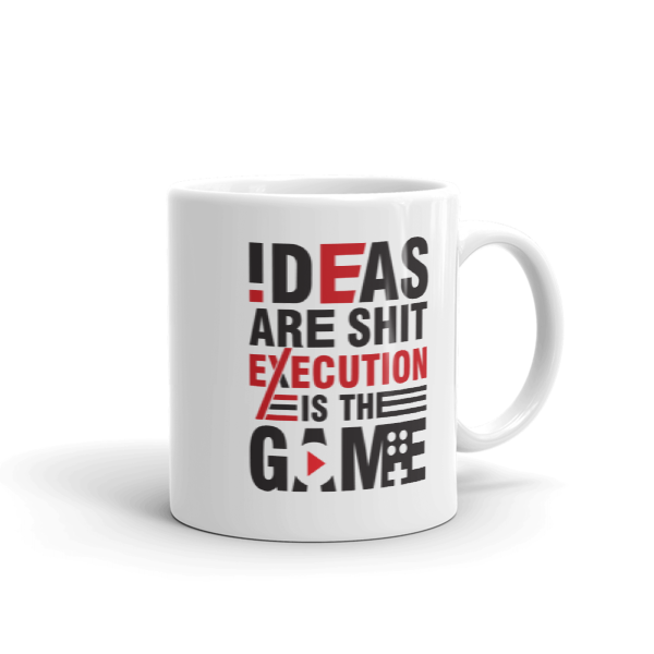 """Ideas are Shit, Execution is the Game"" Mug"