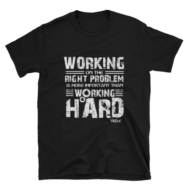 """Working on the Right Problem is More Important Than Working Hard"" T-Shirt (Black)"