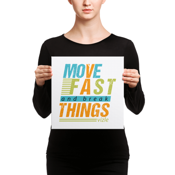 """""""Move Fast & Break Things"""" Canvas"""