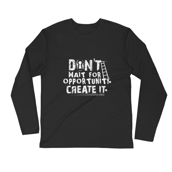 """Don't Wait Opportunity, Create It"" Long Sleeve T-Shirt (Black)"