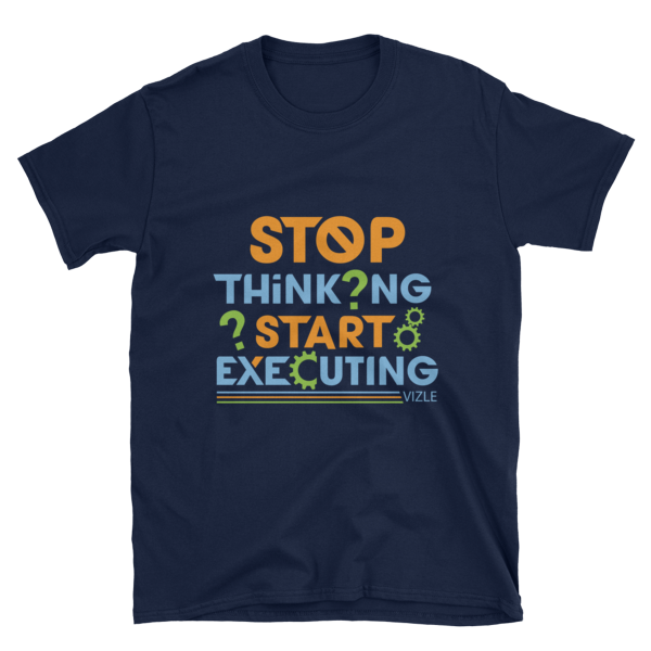 """Stop Thinking, Start Executing"" T-Shirt (Navy)"