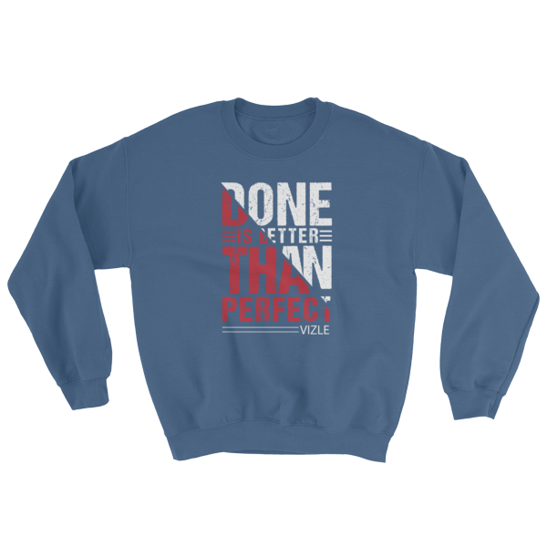 """Done is Better Than Perfect"" Sweatshirt (Indigo Blue)"