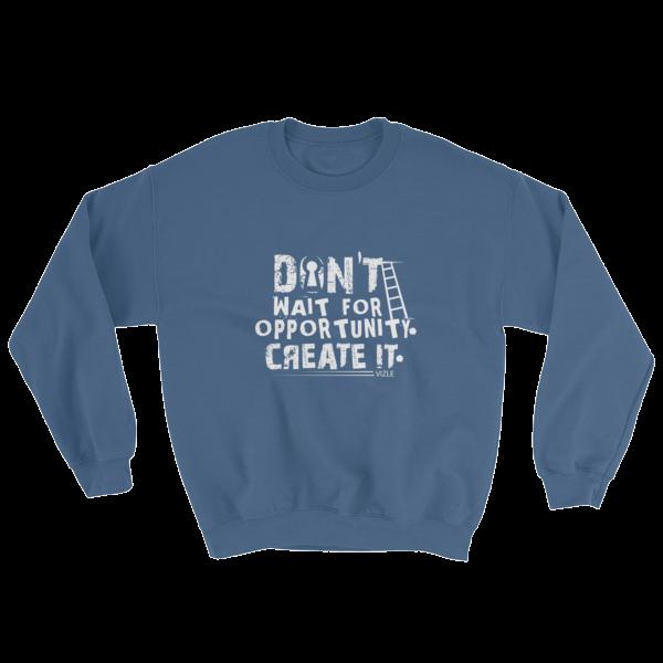 """Don't Wait for Opportunity, Create It"" Sweatshirt (Indigo Blue)"
