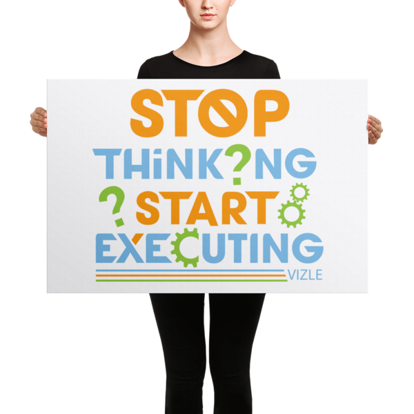 """Stop Thinking, Start Executing"" Canvas"