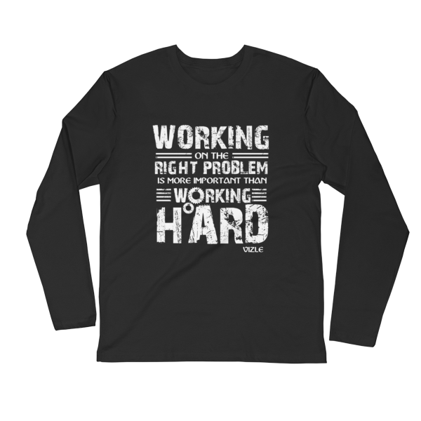 """Working on the Right Problem is More Important Than Working Hard"" Long Sleeve T-Shirt (Black)"