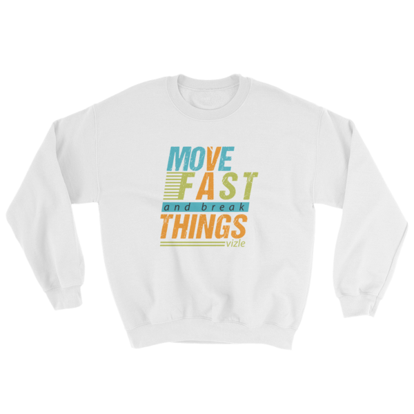 """Move Fast & Break Things"" Sweatshirt (White)"