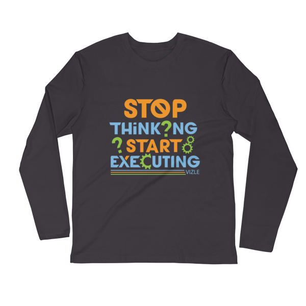 """Stop Thinking, Start Executing"" Long Sleeve T-Shirt (Heavy Metal)"