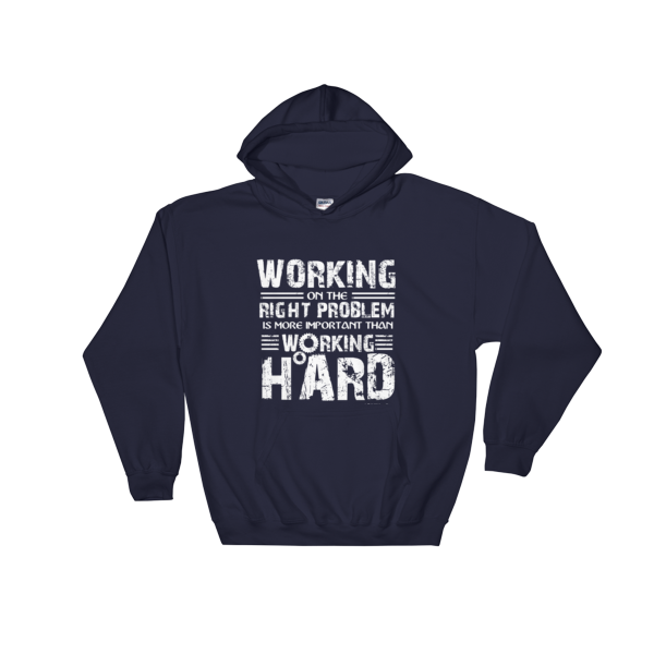 """Working on the Right Problem is More Important Than Working Hard"" Hooded Sweatshirt (Navy)"