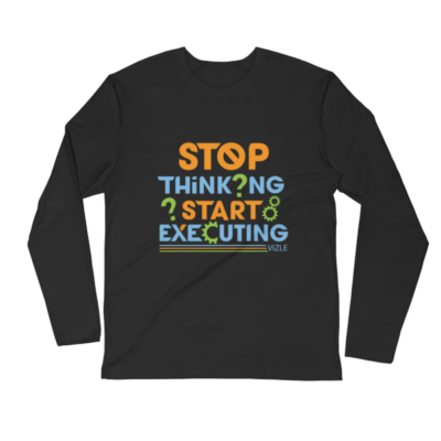 """Stop Thinking, Start Executing"" Long Sleeve T-Shirt (Black)"
