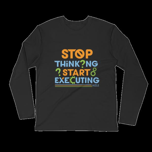 """Stop Thinking, Start Executing"" Long Sleeve T-Shirt (Black)"