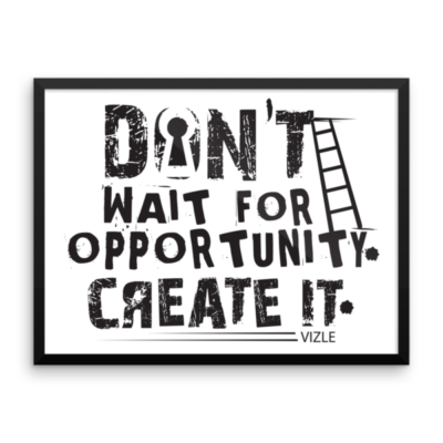 """Don't Wait for Opportunity, Create It"" Framed Poster"