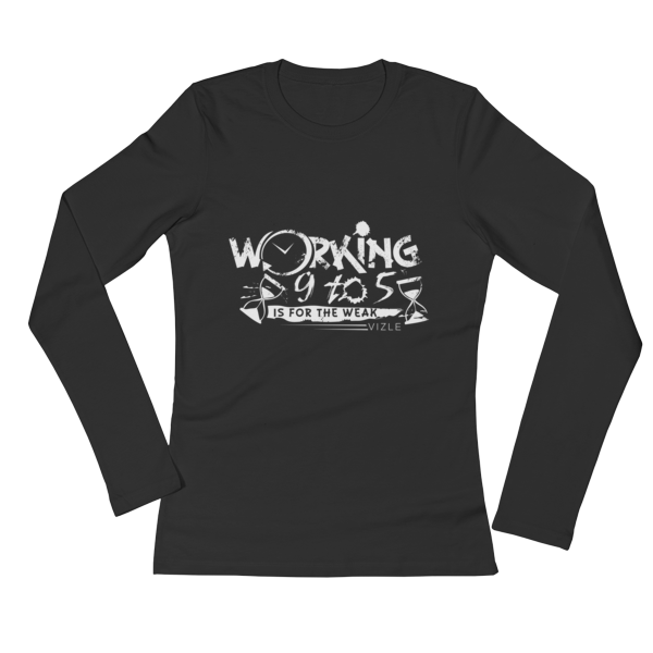 """Working 9 to 5 is for the Weak"" Ladies' Long Sleeve T-Shirt (Black)"