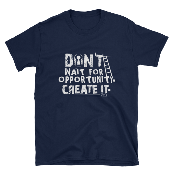 """Don't Wait for Opportunity, Create It"" T-Shirt (Navy)"
