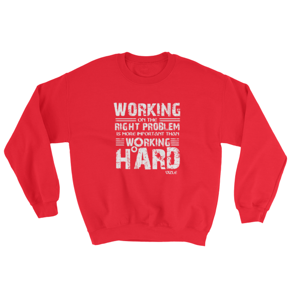 """Working on the Right Problem is More Important Than Working Hard"" Sweatshirt (Red)"