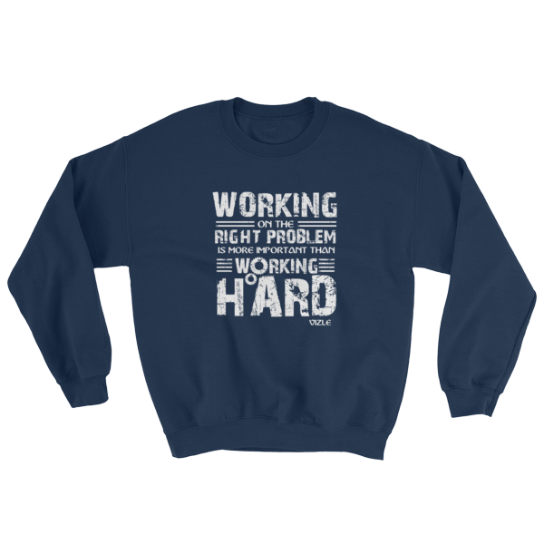 """Working on the Right Problem is More Important Than Working Hard"" Sweatshirt (Navy)"