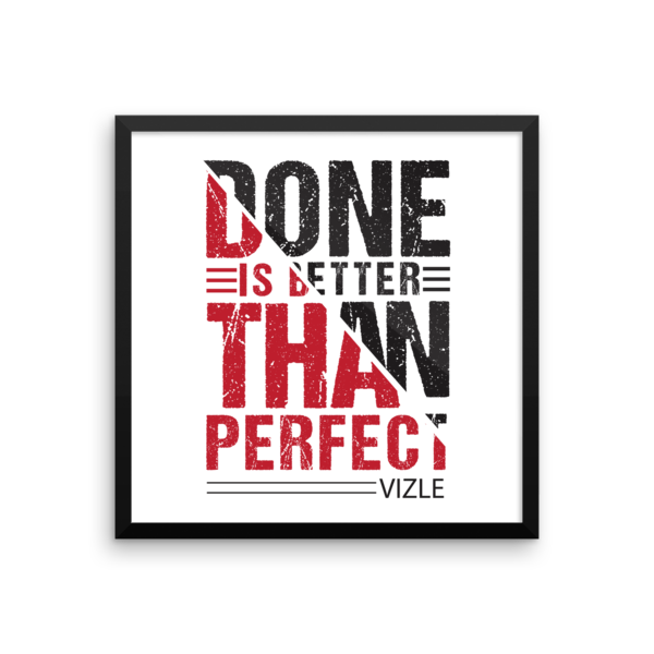 """""""Done is Better Than Perfect"""" Framed Poster"""