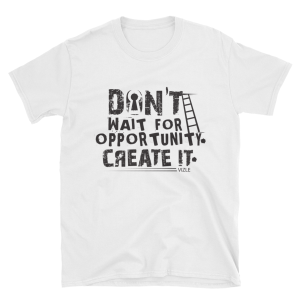 """Don't Wait for Opportunity, Create It"" T-Shirt (White)"