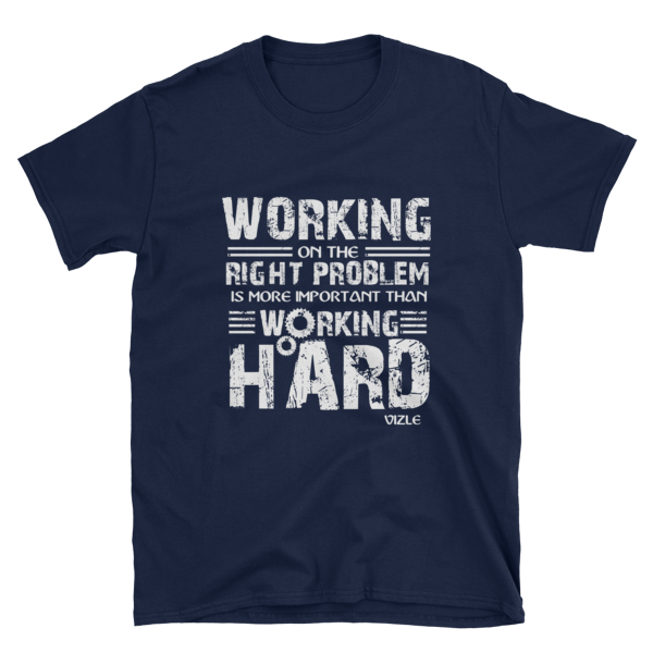 """Working on the Right Problem is More Important Than Working Hard"" T-Shirt (Navy)"