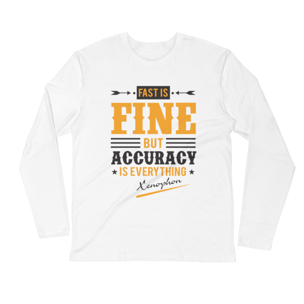 """Fast is Fine But Accuracy is Everything"" (Xenophon) Long Sleeve T-Shirt (White)"
