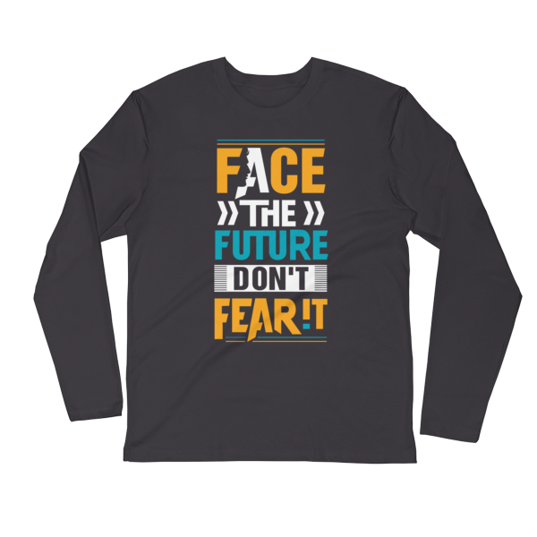 """""""Face the Future, Don't Fear It"""" Long Sleeve T-Shirt (Heavy Metal)"""