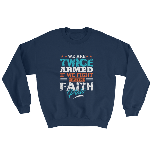 """We Are Twice Armed If We Fight With Faith"" (Plato) Sweatshirt (Navy)"