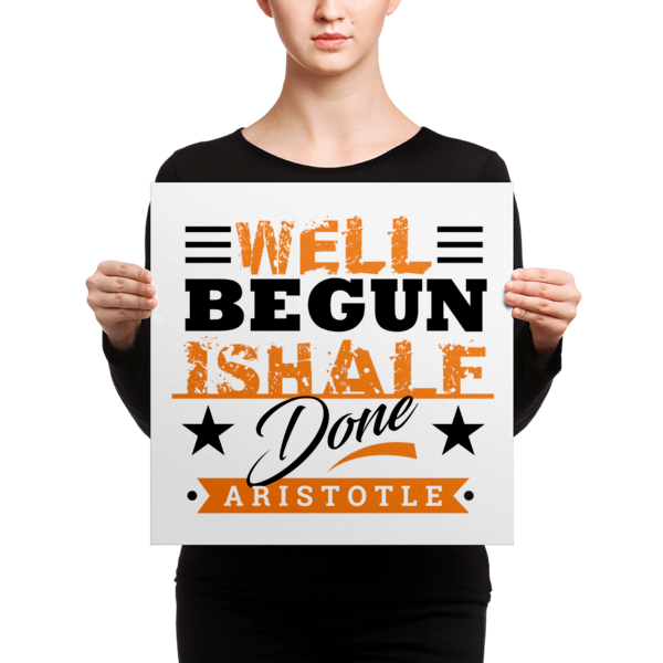 """Well Begun is Half Done"" by Aristotle Canvas"