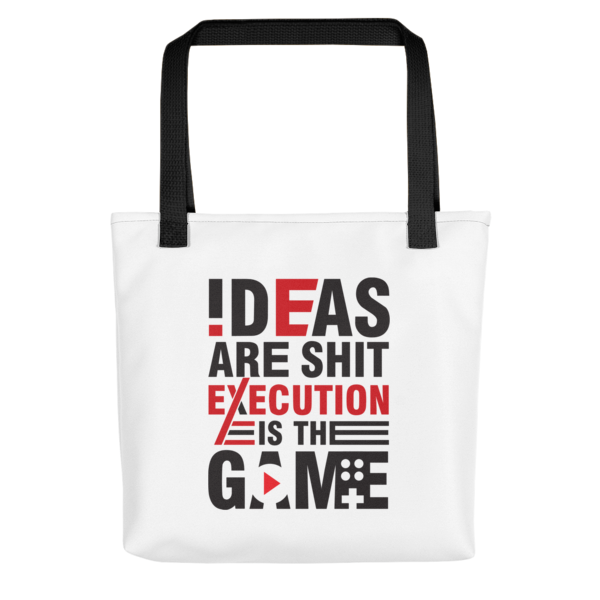 """Ideas are Shit, Execution is the Game"" Tote Bag (Black Handle)"